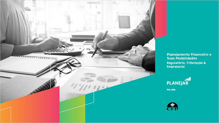 Planejamento Financeiro e Suas Modalidades - Regulatório, Tributação & Empresarial