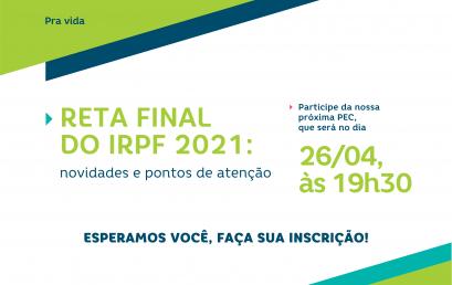 """PEC """"Reta final do IRPF 2021: novidades e pontos de atenção"""""""