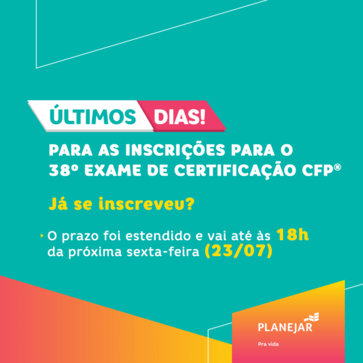Últimos dias! Inscreva-se até as 18h de sexta-feira (23/07) para o 38º Exame de Certificação CFP®